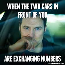 Dubai Memes - when the two cars in front of you are exchanging numbers dubai