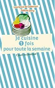 cuisiner pour la semaine amazon fr en 2h je cuisine pour toute la semaine 80 repas faits