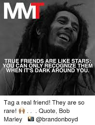can marley true friends are like stars you can only recognize them when it s