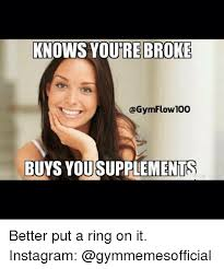 Gym Flow Meme - knows you broke gymflow 100 buys yousupplements better put a ring on
