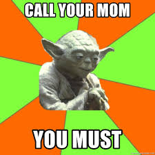 Yoda Meme Creator - call your mom you must advicefull yoda meme generator