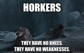 Skyrim Memes And Jokes - horkers they have no knees they have no weaknesses skyrim