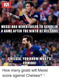 Chelsea Meme - messi has never failed to scorein a game after the birth of his sons