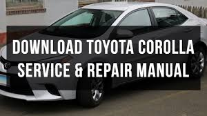 download toyota corolla service and repair manual youtube