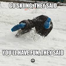 Skiing Meme - go skiing they said you ll have fun they said we ve all been