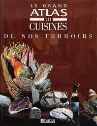 cuisines atlas le grand atlas de la cuisine de nos terroirs collectif