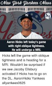 aaron hicks left today s game with right oblique tightness he will