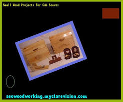 Small Woodworking Projects Plans by Small Wood Projects For Cub Scouts 214458 Woodworking Plans And