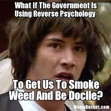 Meme Psychology - what if the government is using reverse psychology create your own