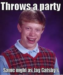Great Gatsby Meme - great gatsby throws a party same night as jay gatsby s bad luck