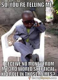 African Baby Meme - so you re telling me skeptical african kid meme