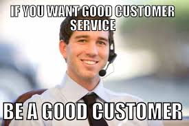 Customer Service Meme - something ive learned being a customer service representative for a
