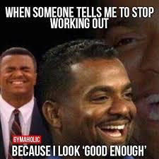 Gym Humor Memes - not striving for good enough gym humor pinterest gym humour