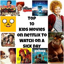 top 10 kids movies to stream on netflix on a sick day the funny