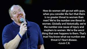 Louis Ck Meme - louis c k on men being the number one threat to women since the