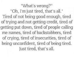 Being Tired Meme - what s wrong oh i m just tired that s all tired of not being good