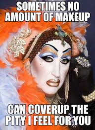 Drag Queen Meme - drag queen memes humour pinterest memes and queens