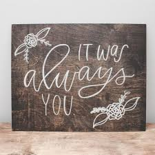 wedding quotes signs quotes about wedding it was always you our wood signs are a