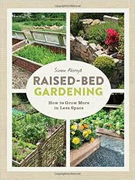 raised bed gardening how to grow more in less space simon