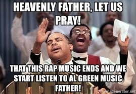 Rap Music Meme - heavenly father let us pray that this rap music ends and we start