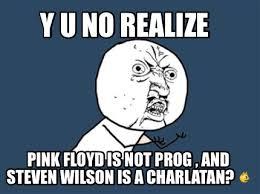 Meme Generator Y U No - meme creator y u no realize pink floyd is not prog and steven