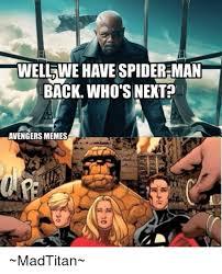 Avengers Meme - wellwe have spider man back who s next avengers memes madtitan