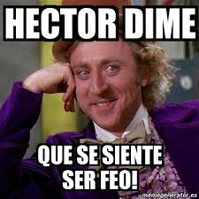 Hector Meme - meme willy wonka hector dime que se siente ser feo 705680