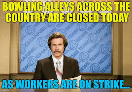 Bowling Memes - alleys across the country are closed today as workers are on strike