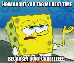 Me Next Time Meme - about you tag me next time