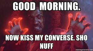 Now Kiss Meme Generator - good morning now kiss my converse sho nuff shonuff 1 meme