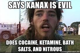 Bath Salts Meme - says xanax is evil does cocaine ketamine bath salts and nitrous