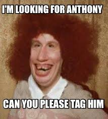 Looking Meme - meme maker im looking for anthony can you please tag him7
