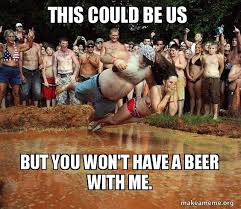 This Could Be Us Meme - this could be us but you won t have a beer with me redneck make