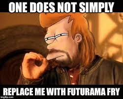 Futurama Fry Meme - one does not simply replace me with futurama fry meme
