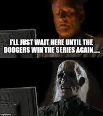 La Dodgers Memes - l a dodgers imgflip