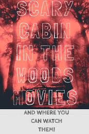 scary cabin in the woods movies and where to watch anne parris