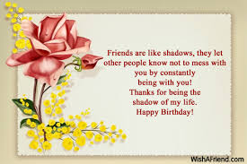 friends are like shadows they let birthday wishes for friends
