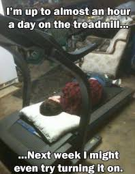 Treadmill Meme - i m up to almost an hour a day on the treadmill geek lifestyle
