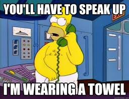 You Re A Towel Meme - homer you ll have to speak up i m wearing a towel best tv
