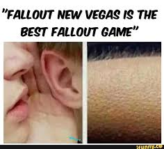 Goosebumps Meme - fallout new vegas is the best fallout game whisper in ear