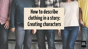 how to describe clothing in a story with exles now novel
