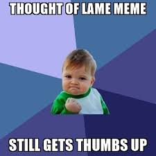 Thumbs Up Kid Meme - thought of lame meme still gets thumbs up success kid meme