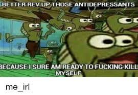 Rev Up Those Fryers Meme - 25 best memes about rev up those antidepressants rev up