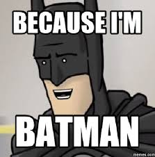 Im Batman Meme - nerd thoughts 2016