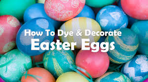 how to dye and decorate easter eggs youtube