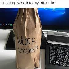 Office Work Memes - dopl3r com memes sneaking wine into my office like work 0