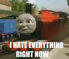 Thomas The Tank Engine Meme - james hates everything right now thomas the tank engine know