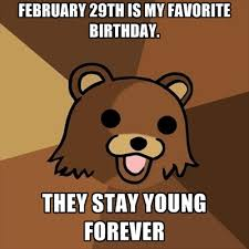 29th Birthday Meme - february 29th is my favorite birthday they stay young forever