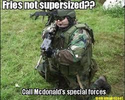 Special Forces Meme - meme maker fries not supersized call mcdonalds special forces
