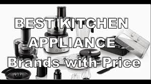 what is the best appliance brand for kitchen top 5 best kitchen appliance brands with price in india 2017 youtube